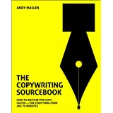 The Copywriting Sourcebook: How to Write Better Copy, Faster - For Everything from Ads to Websitesby Andy Maslen