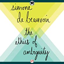 Ethics of Ambiguity (       UNABRIDGED) by Simone de Beauvoir Narrated by Nick Hahn