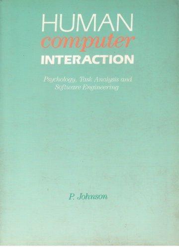 Human Computer Interaction: Psychology, Task Analysis and Software Engineering