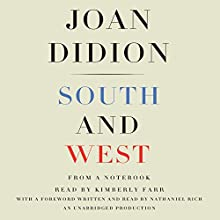 South and West: From a Notebook | Livre audio Auteur(s) : Joan Didion Narrateur(s) : Kimberly Farr, Nathaniel Rich
