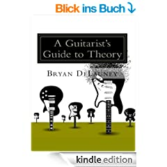 A Guitarist's Guide to Theory: What You Need to Know to Become a Better Musician (English Edition)