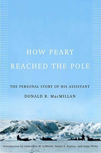 How Peary Reached the Pole: The Personal Story of His Assistant