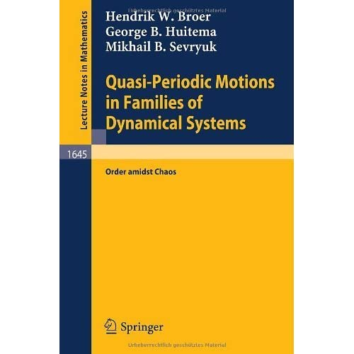 Quasi-Periodic Motions in Families of Dynamical Systems: Order amidst Chaos George B. Huitema, Hendrik W. Broer, Mikhail B. Sevryuk