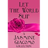 Let the World Slip ~ Jasmine Giacomo
