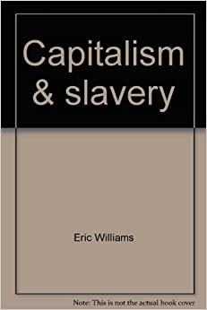 book report capitalism slavery by eric williams Looking for books by eric williams see all books authored by eric williams, including from columbus to castro: the history of the caribbean 1492-1969, and capitalism and slavery, and more on thriftbookscom.