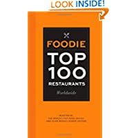 Foodie Top 100 Restaurants Worldwide: Selected by the World's Top Food Critics and Glam Media's Foodie Editors...