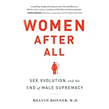 Women After All: Sex, Evolution, and the End of Male Supremacy (       UNABRIDGED) by Melvin Konner, MD Narrated by Dina Pearlman