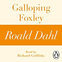 Galloping Foxley: A Roald Dahl Short Story Audiobook by Roald Dahl Narrated by Richard Griffiths