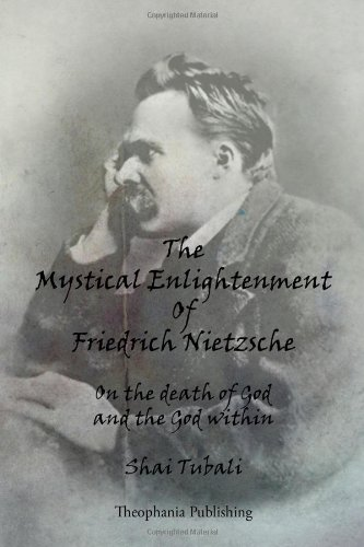 The Mystical Enlightenment Of Friedrich Nietzsche: On the death of God and the God within