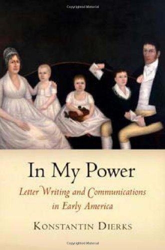 In My Power: Letter Writing and Communications in Early America (Early American Studies)