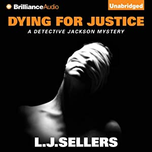 Dying for Justice: A Detective Jackson Novel, Book 5 | [L. J. Sellers]