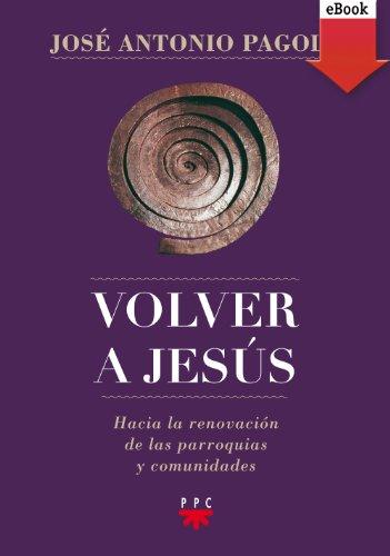 Volver a Jesús (eBook-ePub): Hacia la renovación de parroquias y comunidades (Biblioteca Pagola)