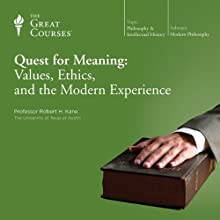 Quest for Meaning: Values, Ethics, and the Modern Experience  by The Great Courses Narrated by Professor Robert H. Kane