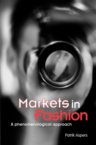 Markets in Fashion: A phenomenological approach (Routledge Studies in Business Organizations and Networks)