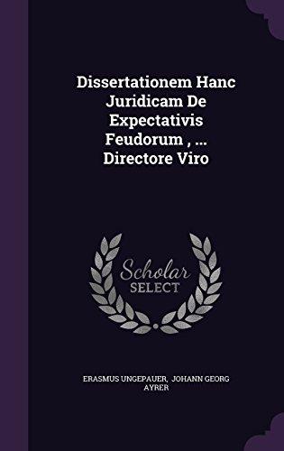 Dissertationem Hanc Juridicam De Expectativis Feudorum , ... Directore Viro