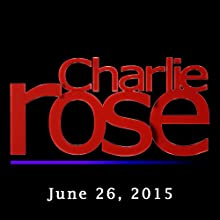 Charlie Rose: David Boies, Emmanuel Macron, David Sanger, Dennis Ross, and Gary Samore, June 26, 2015  by Charlie Rose Narrated by Charlie Rose