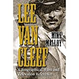 Lee Van Cleef: A Biographical, Film and Television Reference [Paperback] [2005] New Ed. Mike Malloy