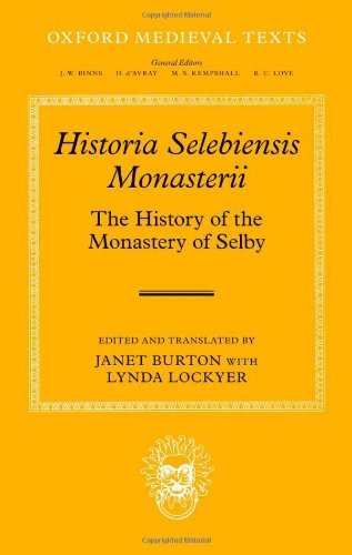 Historia Selebiensis Monasterii: The History of the Monastery of Selby (Oxford Medieval Texts)