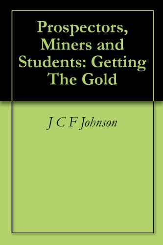 Prospectors, Miners and Students: Getting The Gold