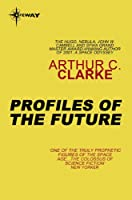 Profiles Of The Future: An Inquiry into the Limits of the Possible (English Edition)