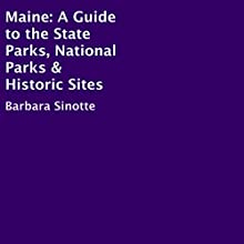 Maine: A Guide to the State Parks, National Parks & Historic Sites Audiobook by Barbara Sinotte Narrated by Robert Fleming