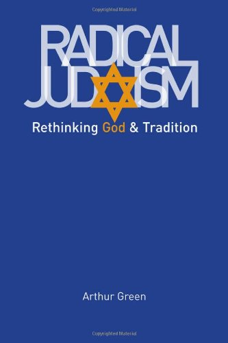 Radical Judaism: Rethinking God and Tradition (The Franz Rosenzweig Lecture Series)