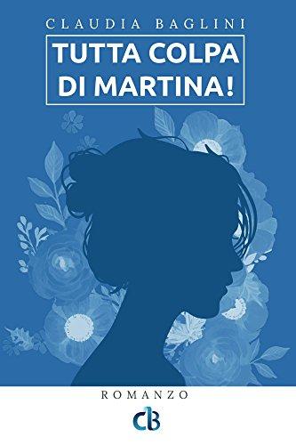 Tutta colpa di Martina! (Vite intrecciate Vol. 1)