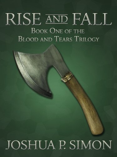 10 Straight Rave Reviews! Just 99 cents for Joshua P. Simon's Rise and Fall: Book One of the Blood and Tears Trilogy