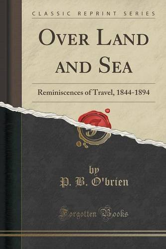 over-land-and-sea-reminiscences-of-travel-1844-1894-classic-reprint-by-p-b-obrien-2015-09-27