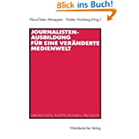 Journalistenausbildung für eine Veränderte Medienwelt: Diagnosen, Institutionen, Projekte (German Edition)