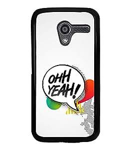 Ohh Yeah 2D Hard Polycarbonate Designer Back Case Cover for Motorola Moto X :: Motorola Moto XT1052 XT1058 XT1053 XT1056 XT1060 XT1055