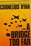 A BRIDGE TO FAR: The battle of Arnhem, the greatest  Airborne Operation fo the Second World War. (0671217925) by Ryan, Cornelius