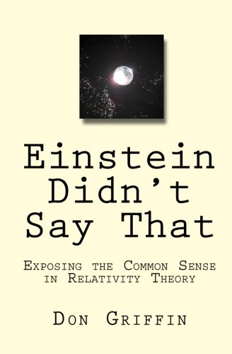 Einstein Didn't Say That: Exposing the Common Sense in Relativity Theory