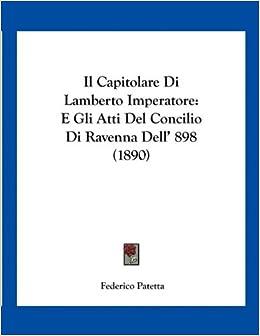 Capitolare Di Lamberto Imperatore: E Gli Atti Del Concilio Di Ravenna