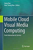 Mobile Cloud Visual Media Computing: From Interaction to Service Front Cover