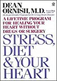 Stress, Diet & Your Heart A Lifetime Program for Healing Your Heart Without Drugs or Surgery (0451171136) by Ornish, Dean