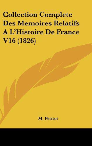 Collection Complete Des Memoires Relatifs A L'Histoire de France V16 (1826)
