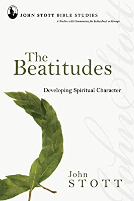The Beatitudes: Developing Spiritual Character (John Stott Bible Studies)