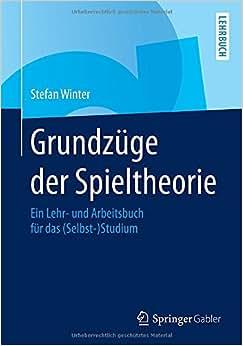 Grundzuge Der Spieltheorie: Ein Lehr- Und Arbeitsbuch Fur Das (Selbst-)Studium (German Edition)