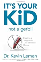 It's Your Kid, Not a Gerbil: Creating a Happier & Less-Stressed Home