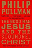 Philip Pullman (The Good Man Jesus and the Scoundrel Christ) By Pullman, Philip (Author) Paperback on 12-Apr-2011
