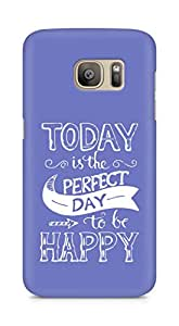 AMEZ today is the perfect day to be happy Back Cover For Samsung Galaxy S7 Edge