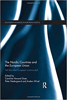 The Nordic Countries And The European Union: Still The Other European Community? (Routledge Advances In European Politics)