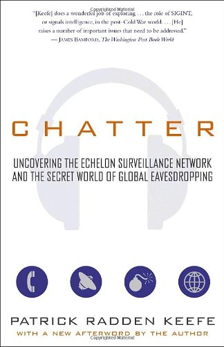 Uncovering the Echelon Surveillance Network and the Secret World of Global Eavesdropping - Patrick Radden Keefe