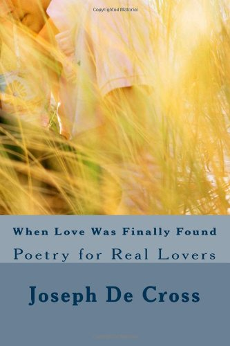 When Love Was Finally Found: Poetry for Real Lovers