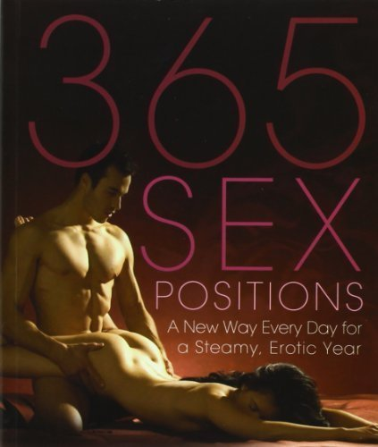 365 Sex Positions: A New Way Every Day for a Steamy, Erotic Year by Sweet, Lisa (2009) Paperback (Position Of The Day Book compare prices)