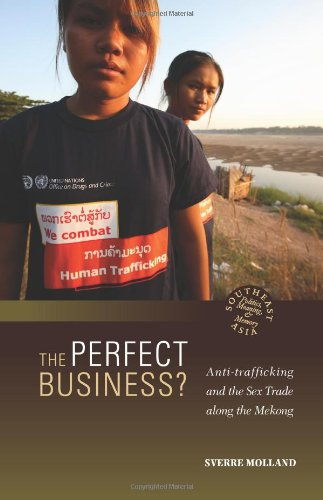 The Perfect Business? Anti-Trafficking and the Sex Trade along the Mekong (Southeast Asia: Politics, Meaning, and Memory