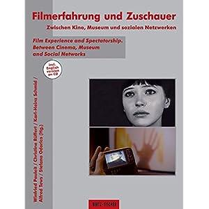 Filmerfahrung und Zuschauer: Zwischen Kino, Museum und sozialen Netzwerken / Film Experience and Spe