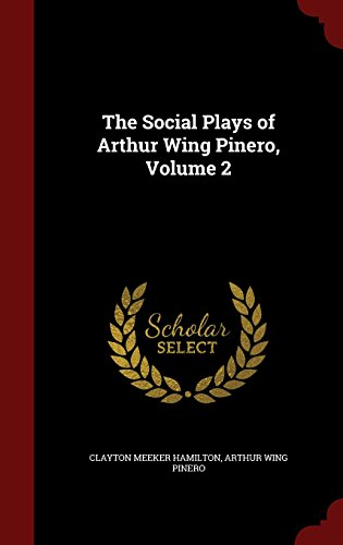 The Social Plays of Arthur Wing Pinero, Volume 2