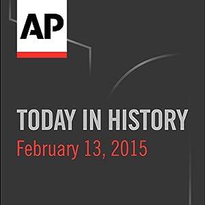 Today in History: February 13, 2016 Radio/TV von  Associated Press Gesprochen von: Camille Bohannon